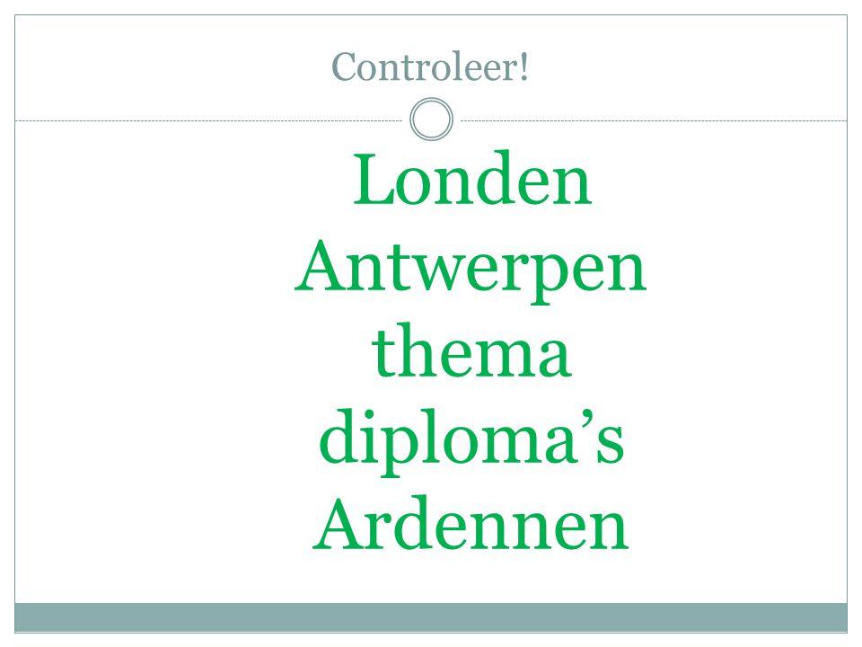 Controleer! Londen Antwerpen thema diploma's Ardennen