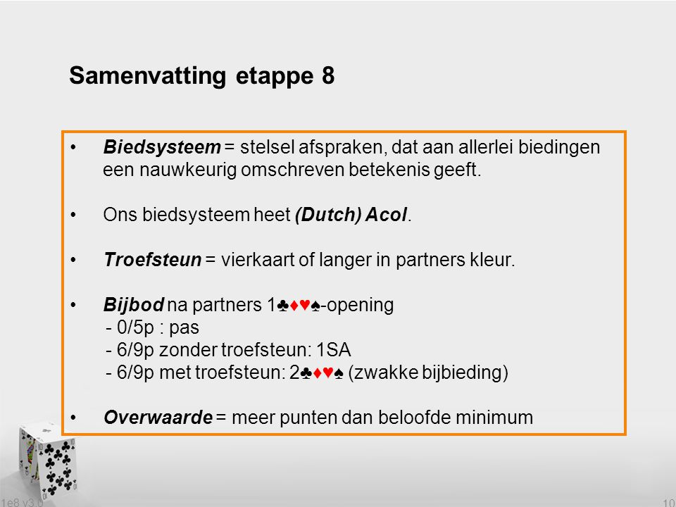 Samenvatting etappe 8 Biedsysteem = stelsel afspraken, dat aan allerlei biedingen een nauwkeurig omschreven betekenis geeft.