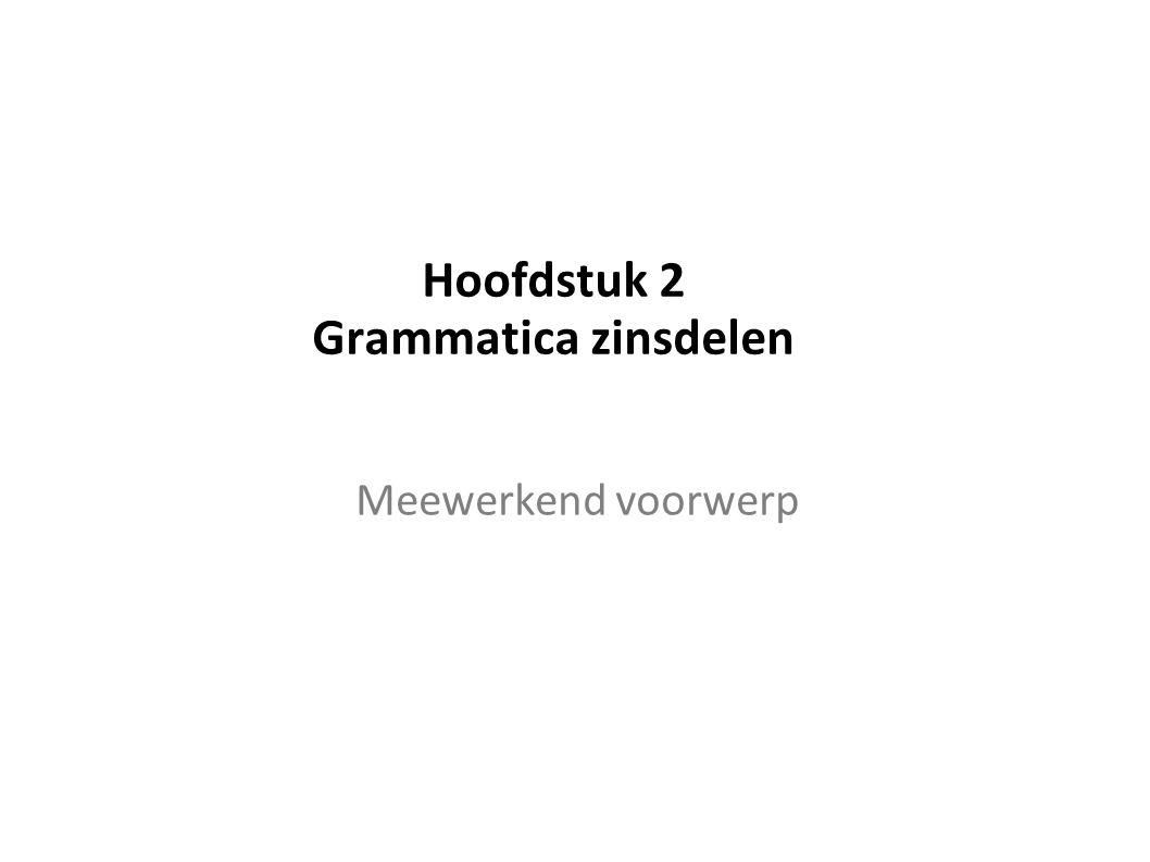 Hoofdstuk 2 Grammatica zinsdelen