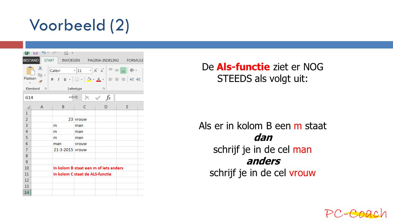 Voorbeeld (2) De Als-functie ziet er NOG STEEDS als volgt uit: