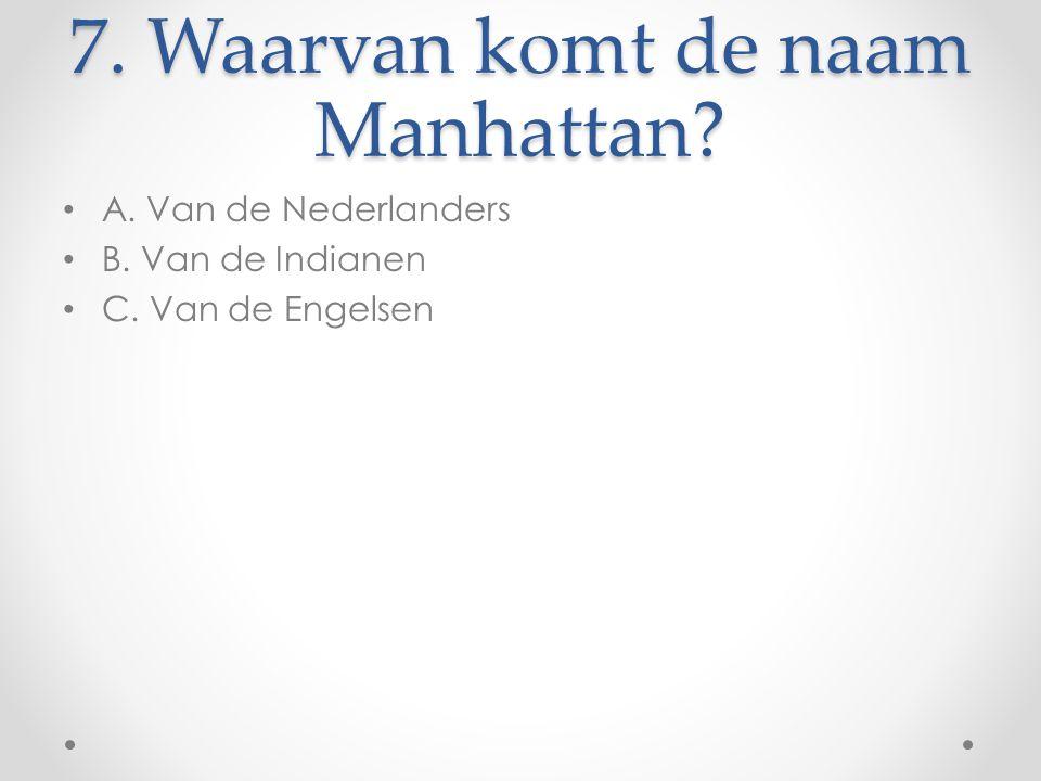 7. Waarvan komt de naam Manhattan