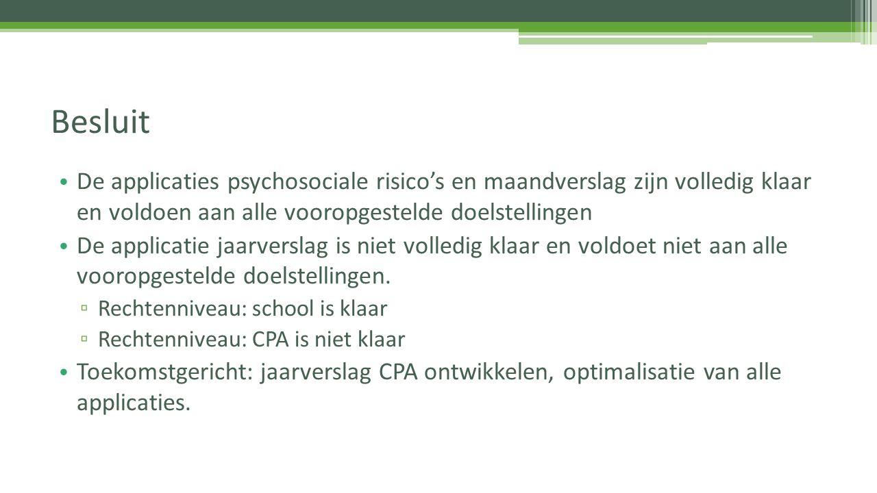 Besluit De applicaties psychosociale risico's en maandverslag zijn volledig klaar en voldoen aan alle vooropgestelde doelstellingen.