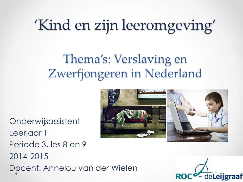 'Kind en zijn leeromgeving' Thema's: Verslaving en Zwerfjongeren in Nederland