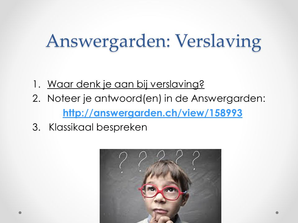 Answergarden: Verslaving