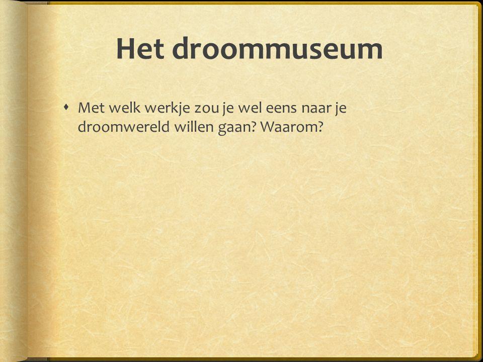 Het droommuseum Met welk werkje zou je wel eens naar je droomwereld willen gaan Waarom