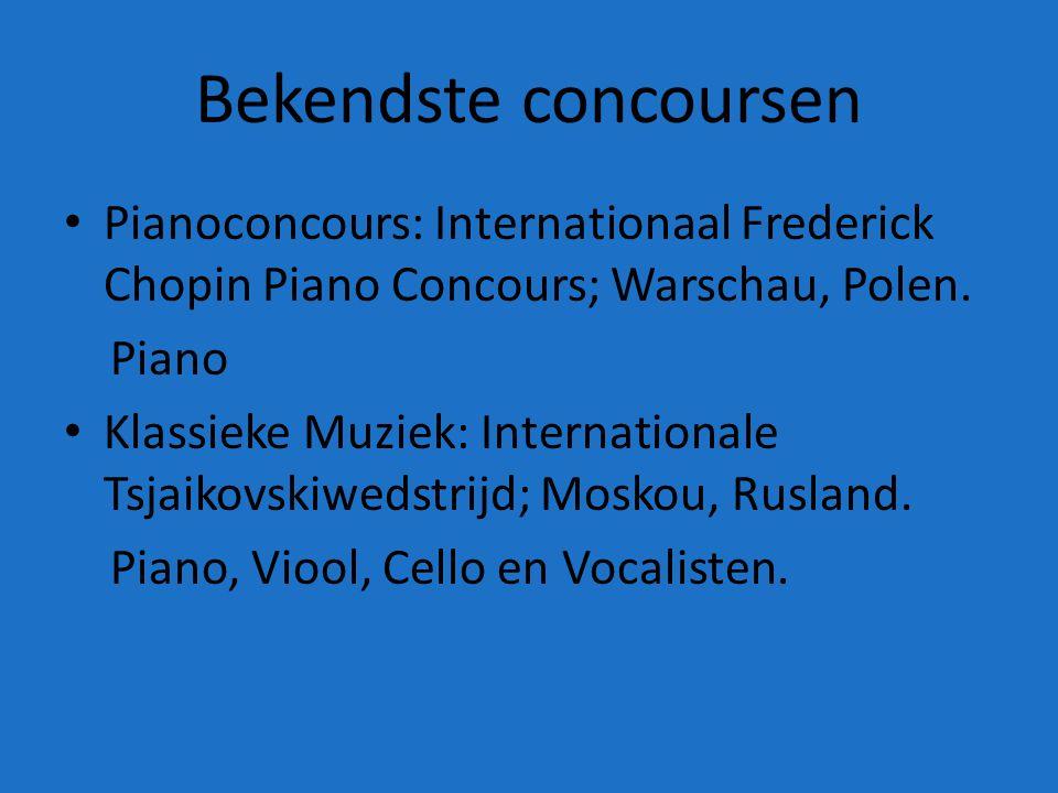 Bekendste concoursen Pianoconcours: Internationaal Frederick Chopin Piano Concours; Warschau, Polen.