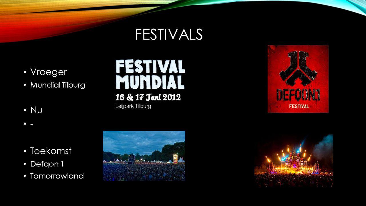 Festivals Vroeger Mundial Tilburg Nu - Toekomst Defqon 1 Tomorrowland