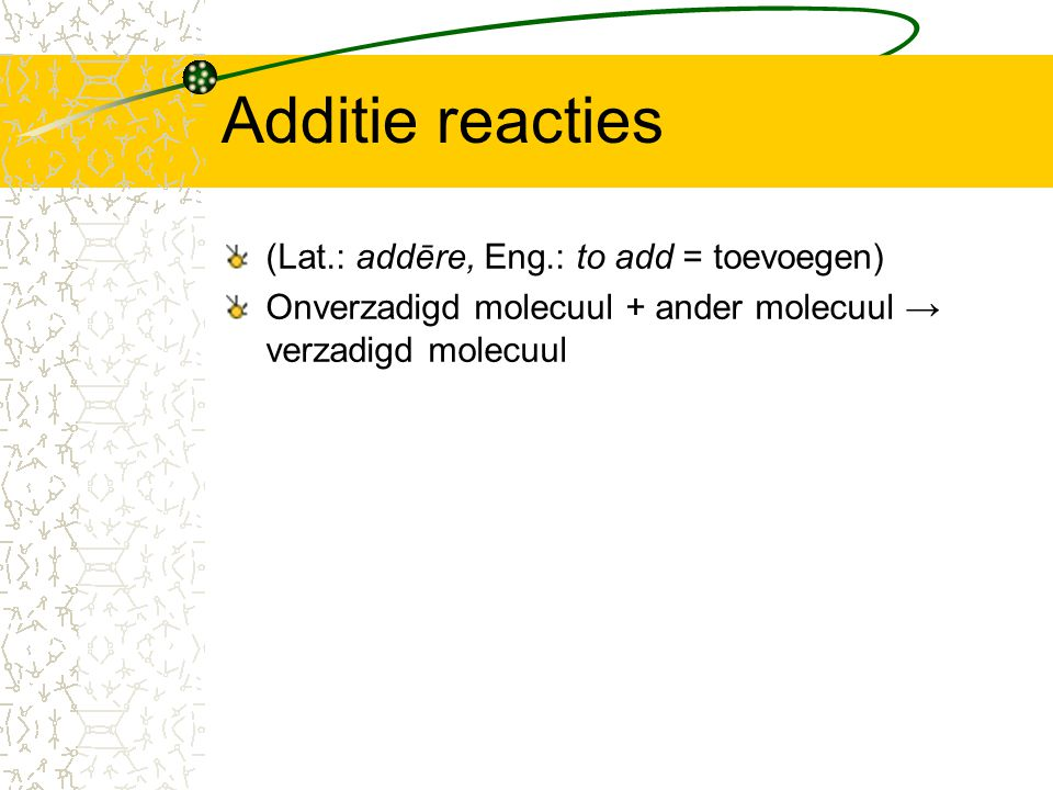 Additie reacties (Lat.: addēre, Eng.: to add = toevoegen)