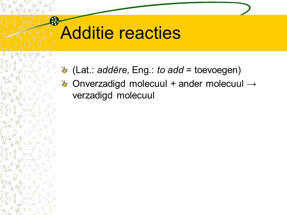 Additie reacties (Lat.: addēre, Eng.: to add = toevoegen)