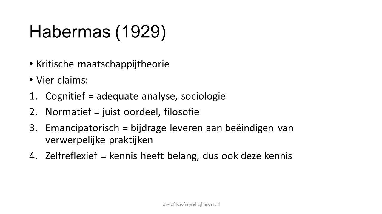 Habermas (1929) Kritische maatschappijtheorie Vier claims: