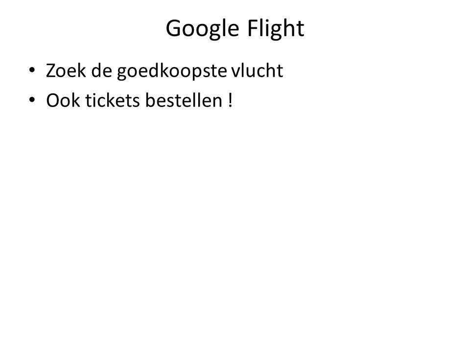 Google Flight Zoek de goedkoopste vlucht Ook tickets bestellen !