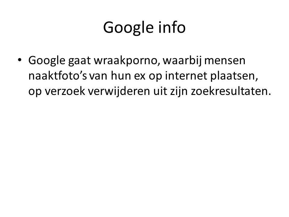 Google info Google gaat wraakporno, waarbij mensen naaktfoto's van hun ex op internet plaatsen, op verzoek verwijderen uit zijn zoekresultaten.