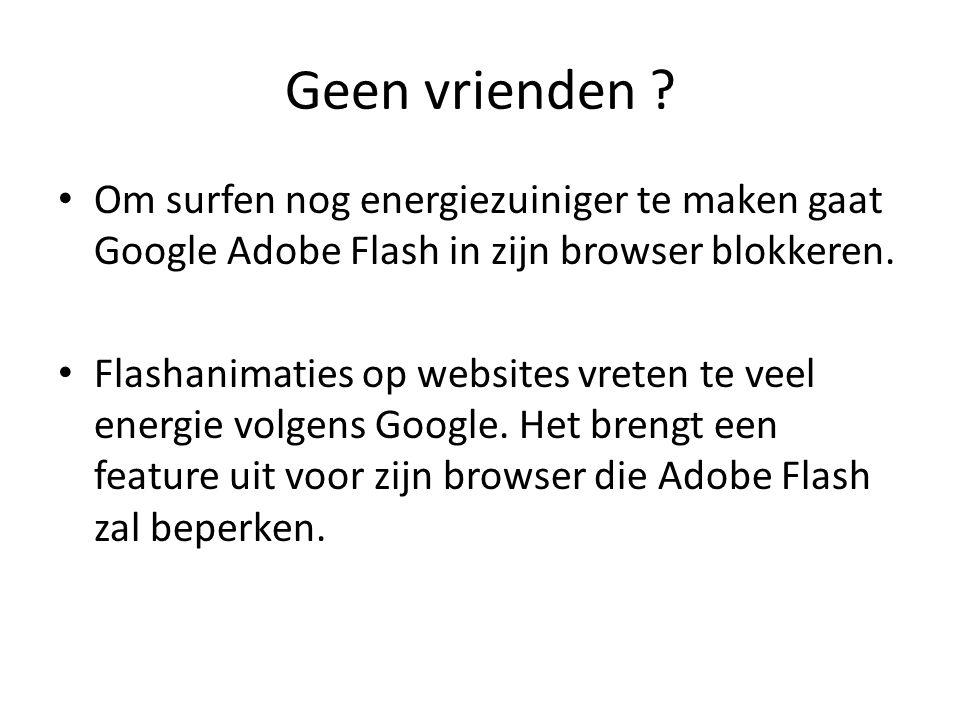 Geen vrienden Om surfen nog energiezuiniger te maken gaat Google Adobe Flash in zijn browser blokkeren.