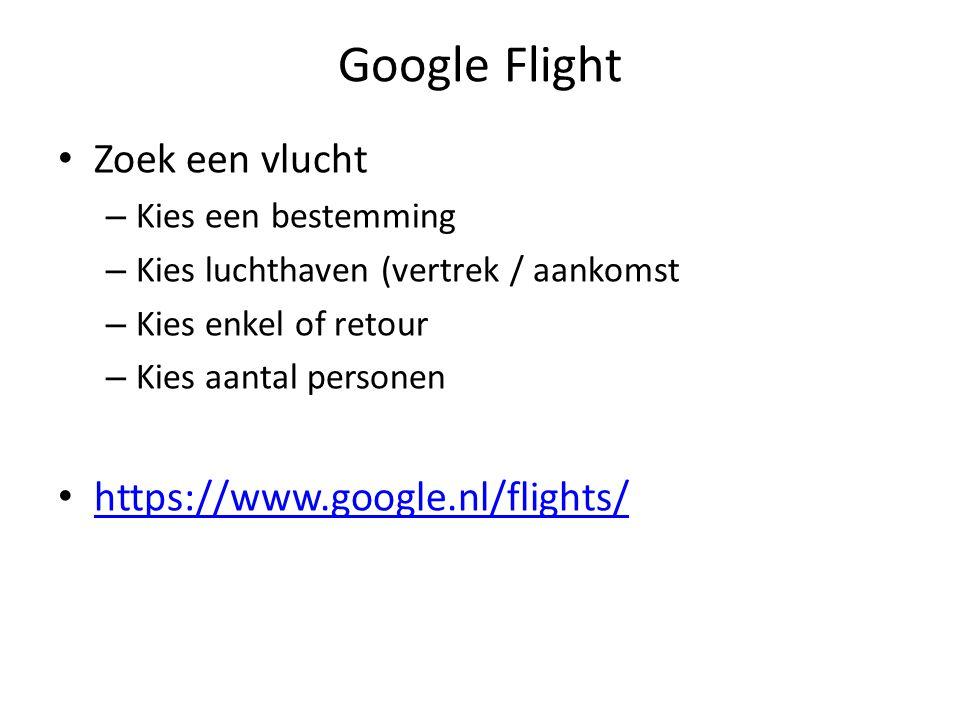 Google Flight Zoek een vlucht https://www.google.nl/flights/