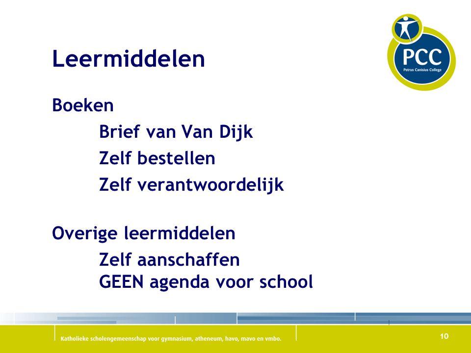 Leermiddelen Boeken Brief van Van Dijk Zelf bestellen Zelf verantwoordelijk Overige leermiddelen Zelf aanschaffen GEEN agenda voor school