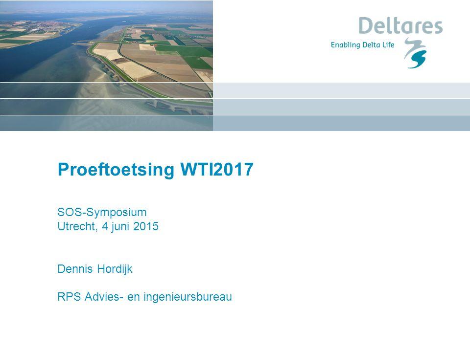 18 april 2017 Proeftoetsing WTI2017 SOS-Symposium Utrecht, 4 juni 2015 Dennis Hordijk RPS Advies- en ingenieursbureau.