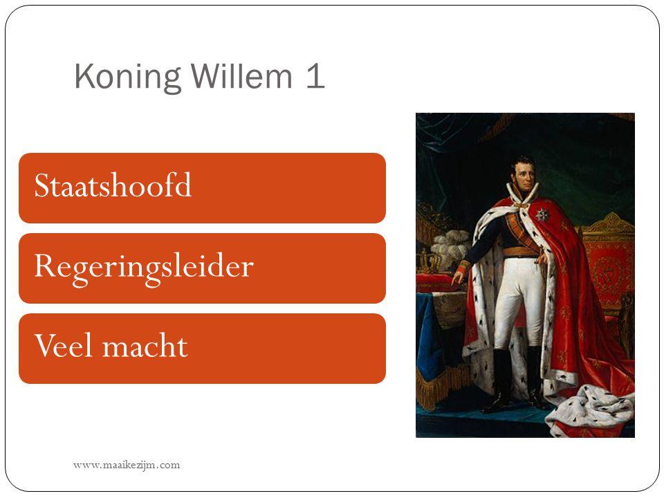 Staatshoofd Regeringsleider Veel macht Koning Willem 1