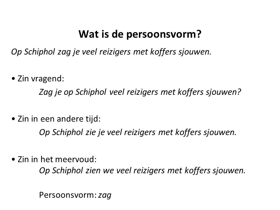 Wat is de persoonsvorm Op Schiphol zag je veel reizigers met koffers sjouwen. Zin vragend: Zag je op Schiphol veel reizigers met koffers sjouwen