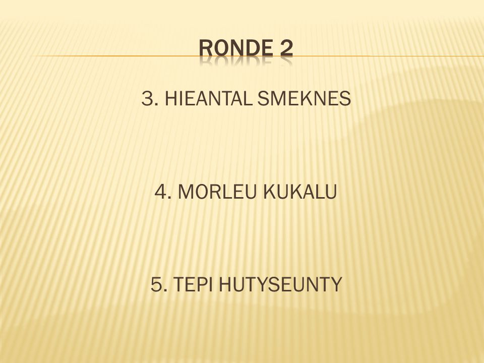 3. HIEANTAL SMEKNES 4. MORLEU KUKALU 5. TEPI HUTYSEUNTY