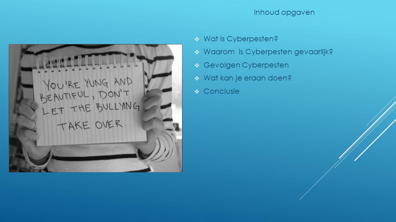 Inhoud opgaven Wat is Cyberpesten Waarom is Cyberpesten gevaarlijk Gevolgen Cyberpesten. Wat kan je eraan doen