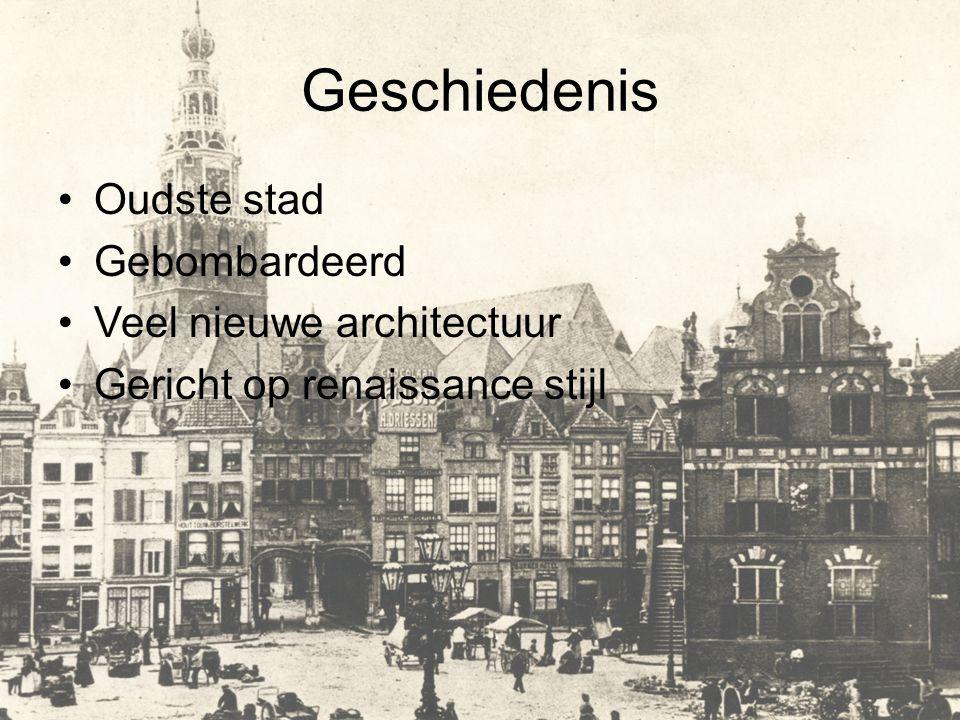 Geschiedenis Oudste stad Gebombardeerd Veel nieuwe architectuur