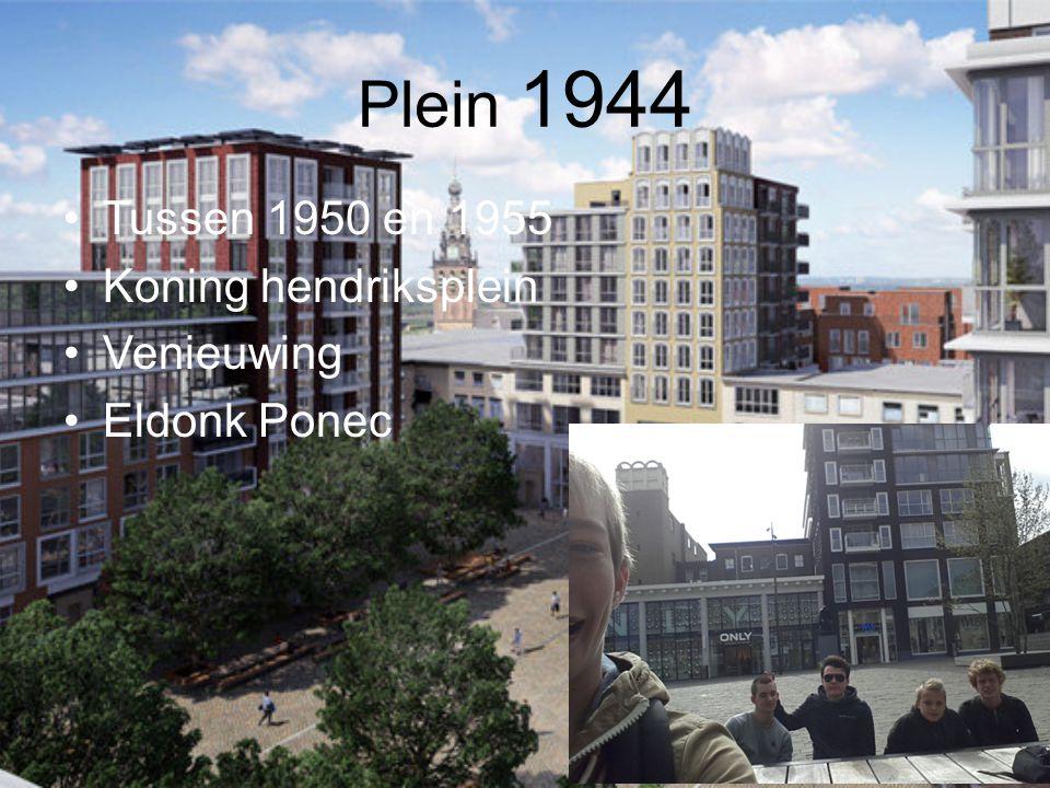 Plein 1944 Tussen 1950 en 1955 Koning hendriksplein Venieuwing