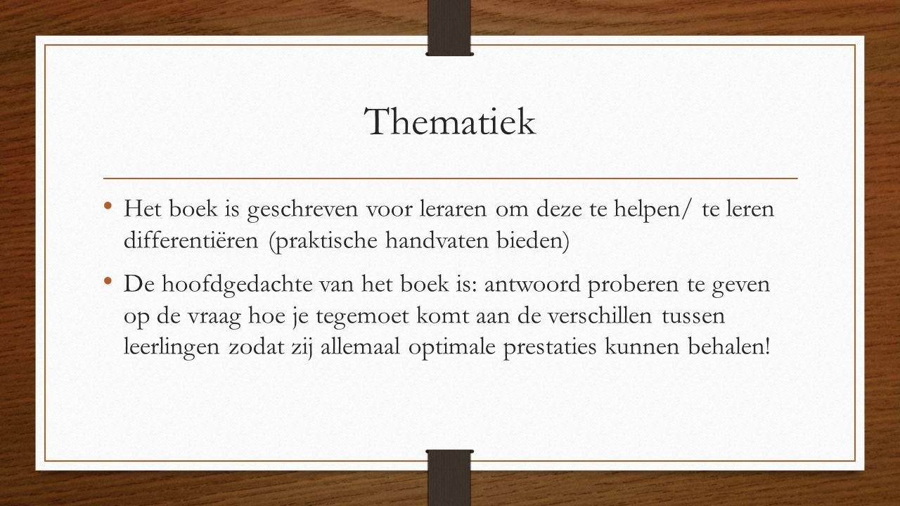 Thematiek Het boek is geschreven voor leraren om deze te helpen/ te leren differentiëren (praktische handvaten bieden)
