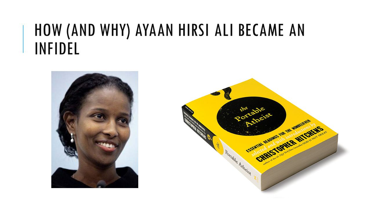 How (and Why) Ayaan Hirsi Ali Became an Infidel