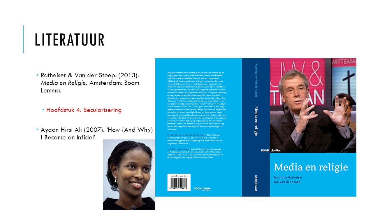 Literatuur Ratheiser & Van der Stoep. (2013). Media en Religie. Amsterdam: Boom Lemma. Hoofdstuk 4: Secularisering.