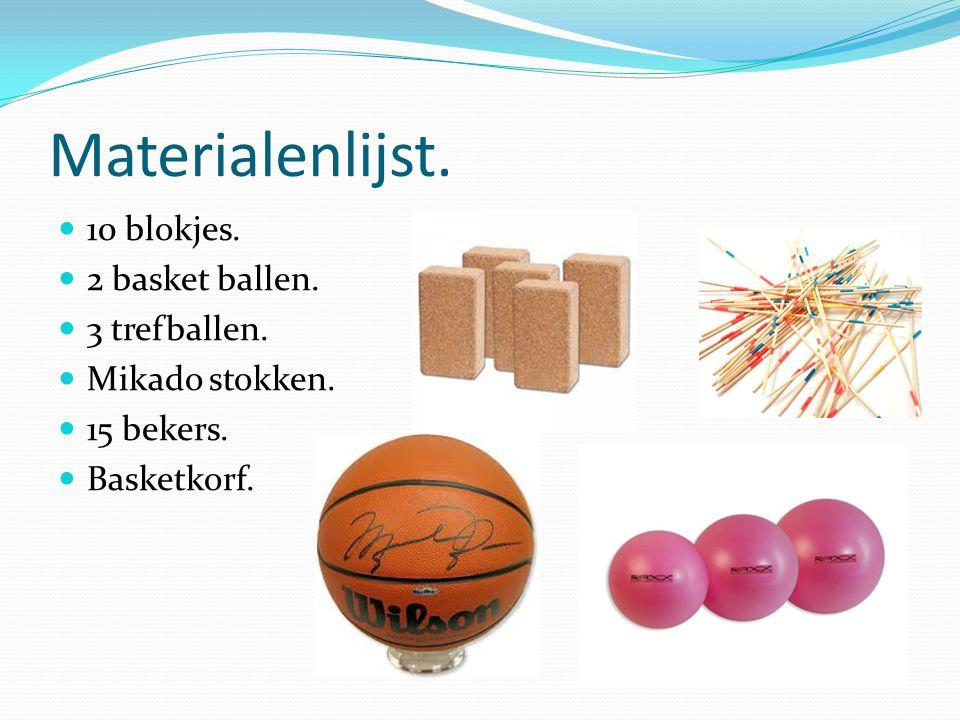 Materialenlijst. 10 blokjes. 2 basket ballen. 3 trefballen.