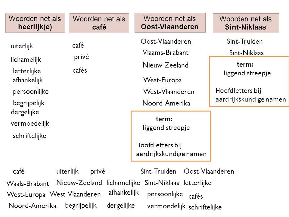 Woorden net als heerlijk(e) Woorden net als. café. Woorden net als. Oost-Vlaanderen. Woorden net als.