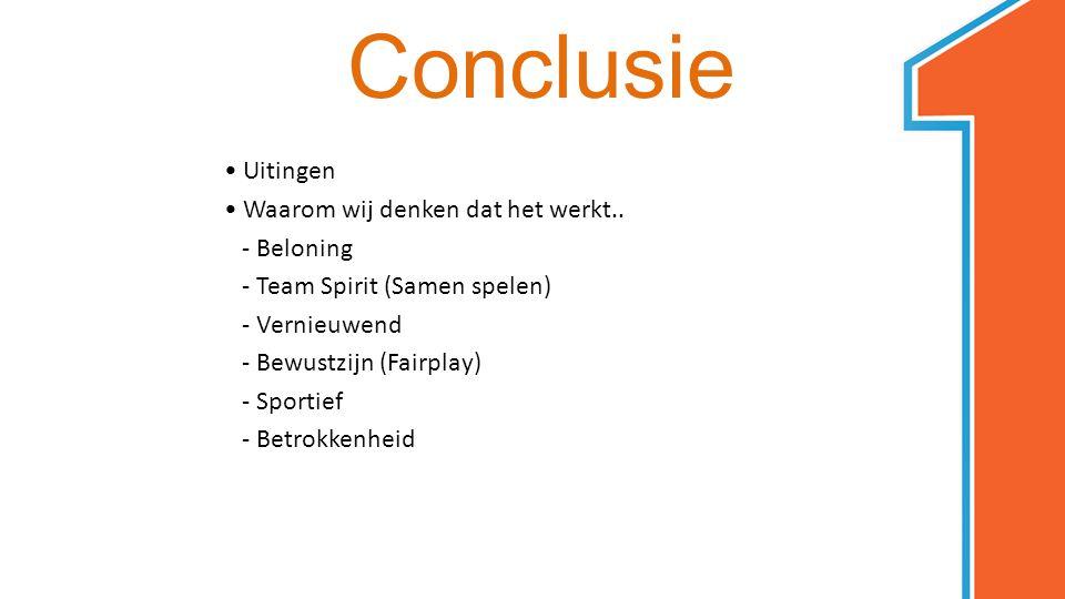 Conclusie • Uitingen • Waarom wij denken dat het werkt.. - Beloning