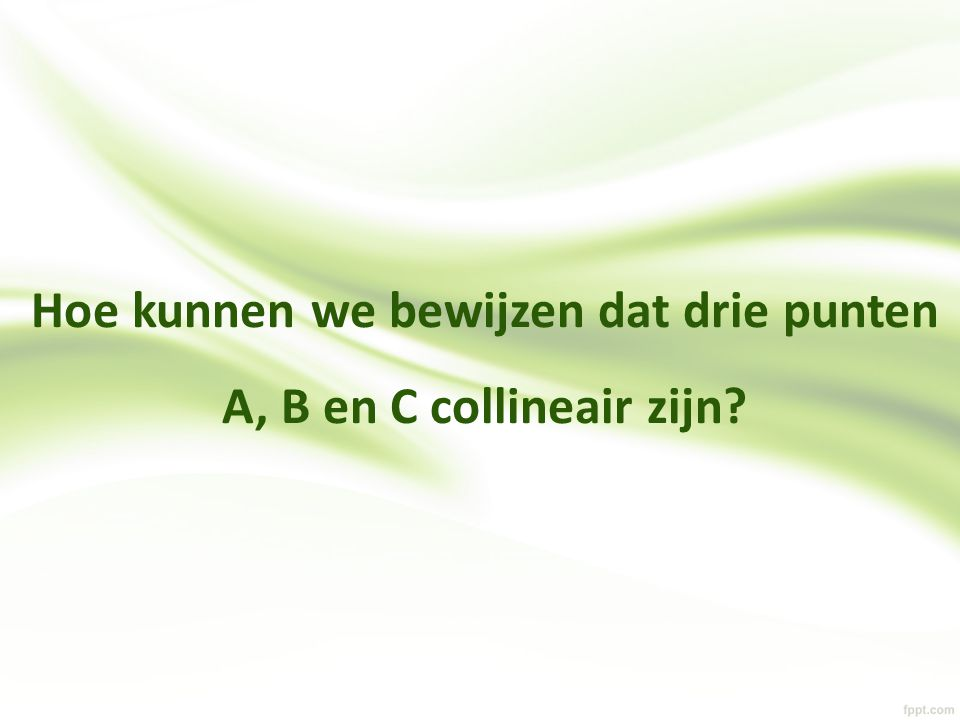 Hoe kunnen we bewijzen dat drie punten A, B en C collineair zijn