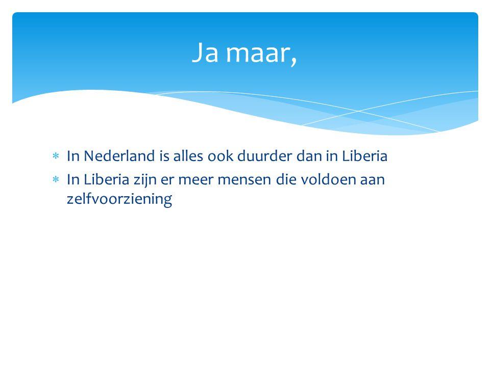 Ja maar, In Nederland is alles ook duurder dan in Liberia