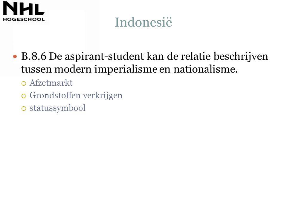 Indonesië B.8.6 De aspirant-student kan de relatie beschrijven tussen modern imperialisme en nationalisme.