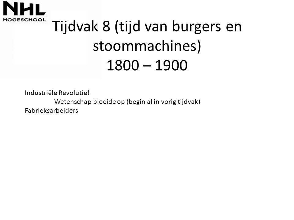 Tijdvak 8 (tijd van burgers en stoommachines) 1800 – 1900