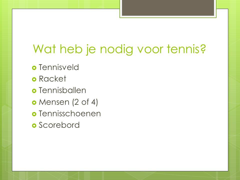 Wat heb je nodig voor tennis