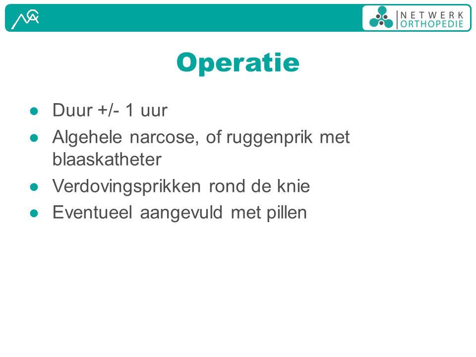Operatie Duur +/- 1 uur. Algehele narcose, of ruggenprik met blaaskatheter. Verdovingsprikken rond de knie.