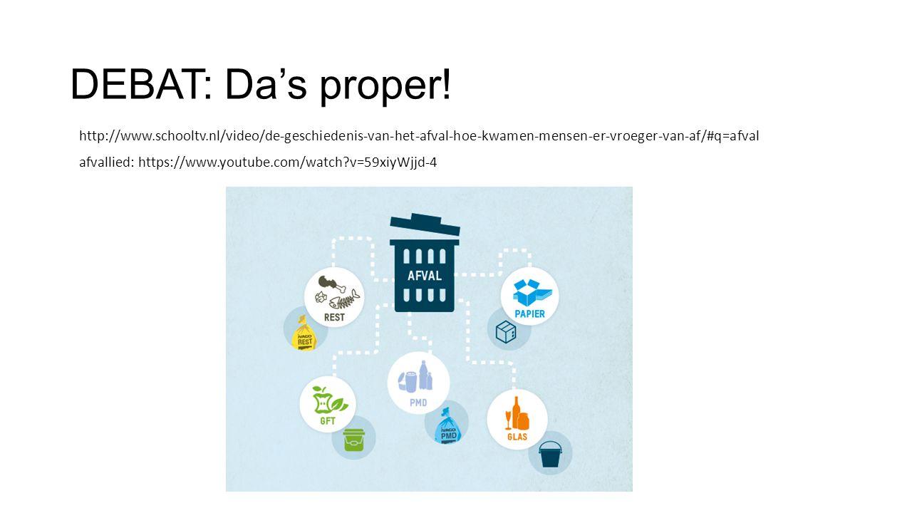 DEBAT: Da's proper! http://www.schooltv.nl/video/de-geschiedenis-van-het-afval-hoe-kwamen-mensen-er-vroeger-van-af/#q=afval.