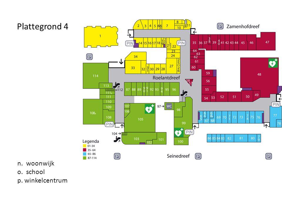 Plattegrond 4 n. woonwijk o. school p. winkelcentrum