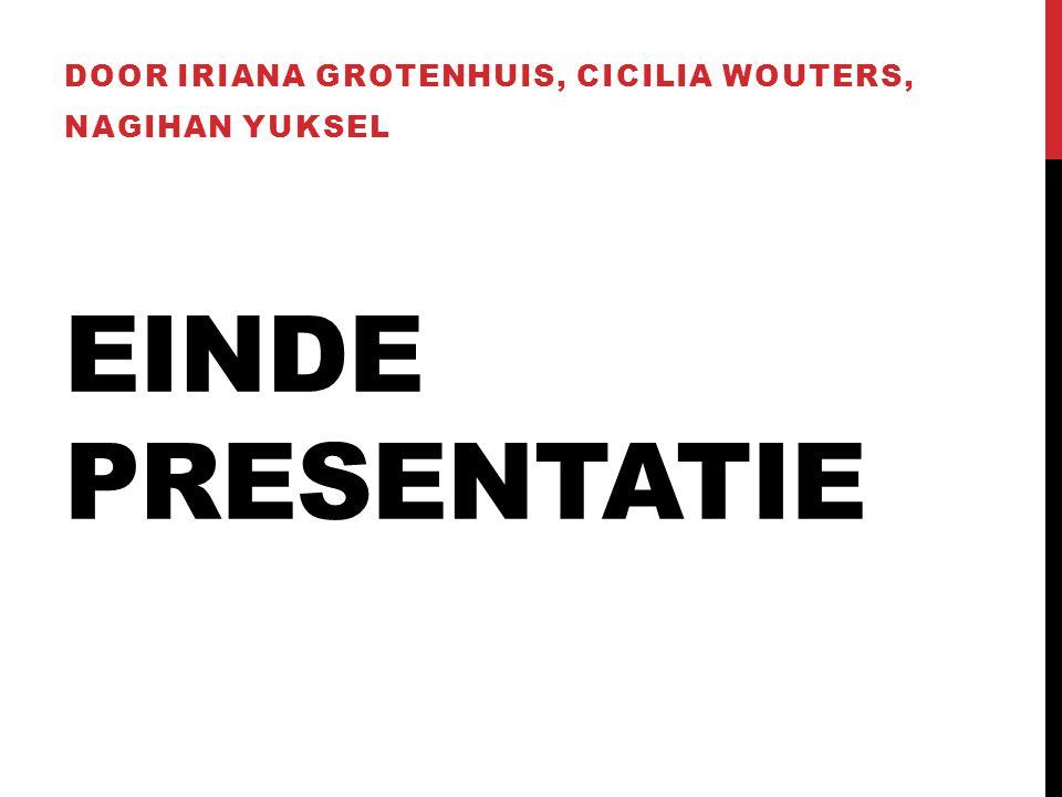 Einde presentatie Door Iriana grotenhuis, Cicilia wouters,