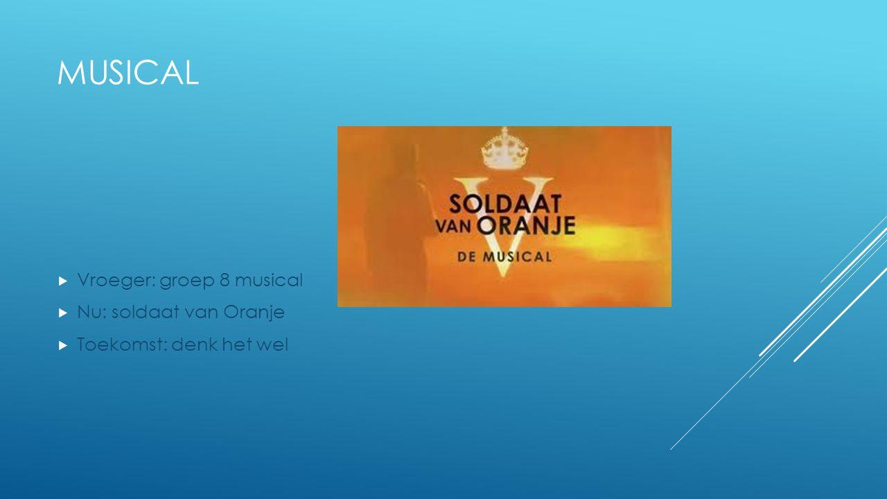 Musical Vroeger: groep 8 musical Nu: soldaat van Oranje