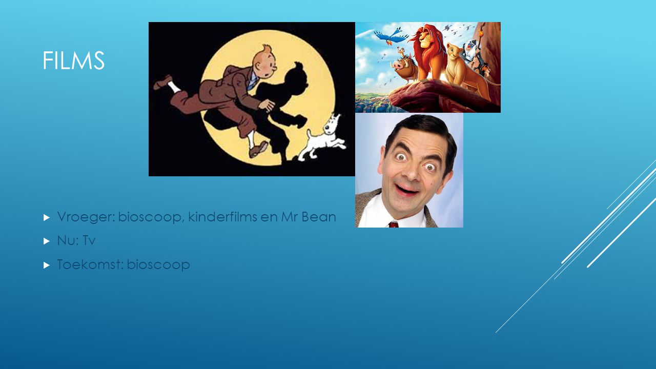 Films Vroeger: bioscoop, kinderfilms en Mr Bean Nu: Tv