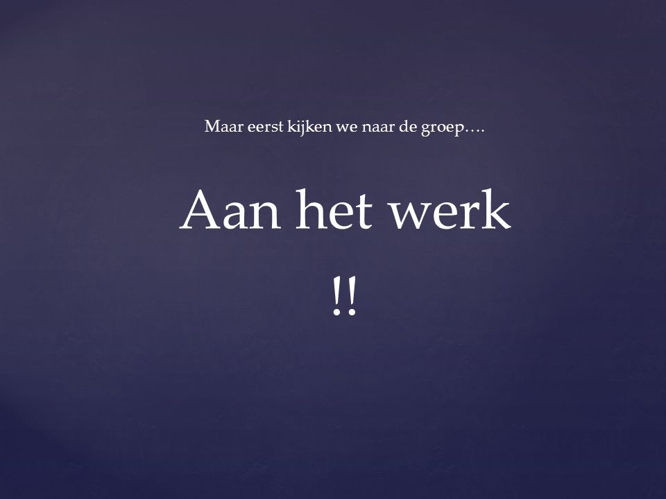 Maar eerst kijken we naar de groep….