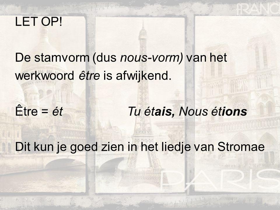 LET OP. De stamvorm (dus nous-vorm) van het werkwoord être is afwijkend.