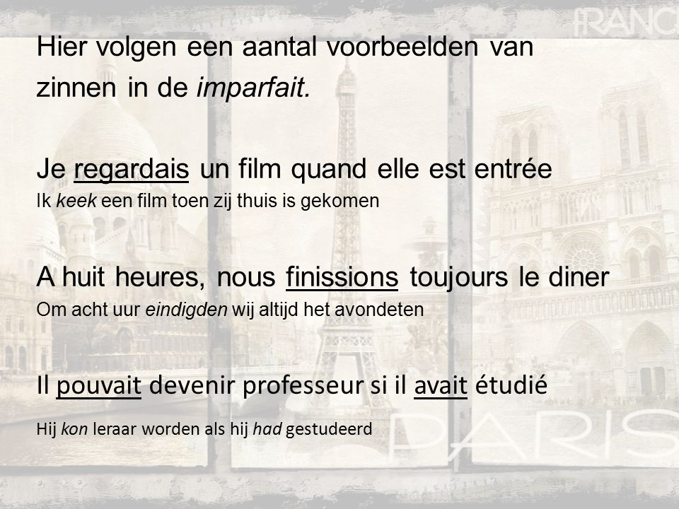 Hier volgen een aantal voorbeelden van zinnen in de imparfait.