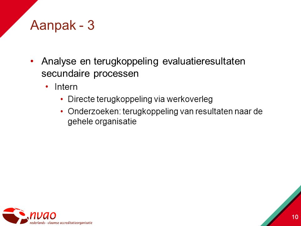 Aanpak - 3 Analyse en terugkoppeling evaluatieresultaten secundaire processen. Intern. Directe terugkoppeling via werkoverleg.