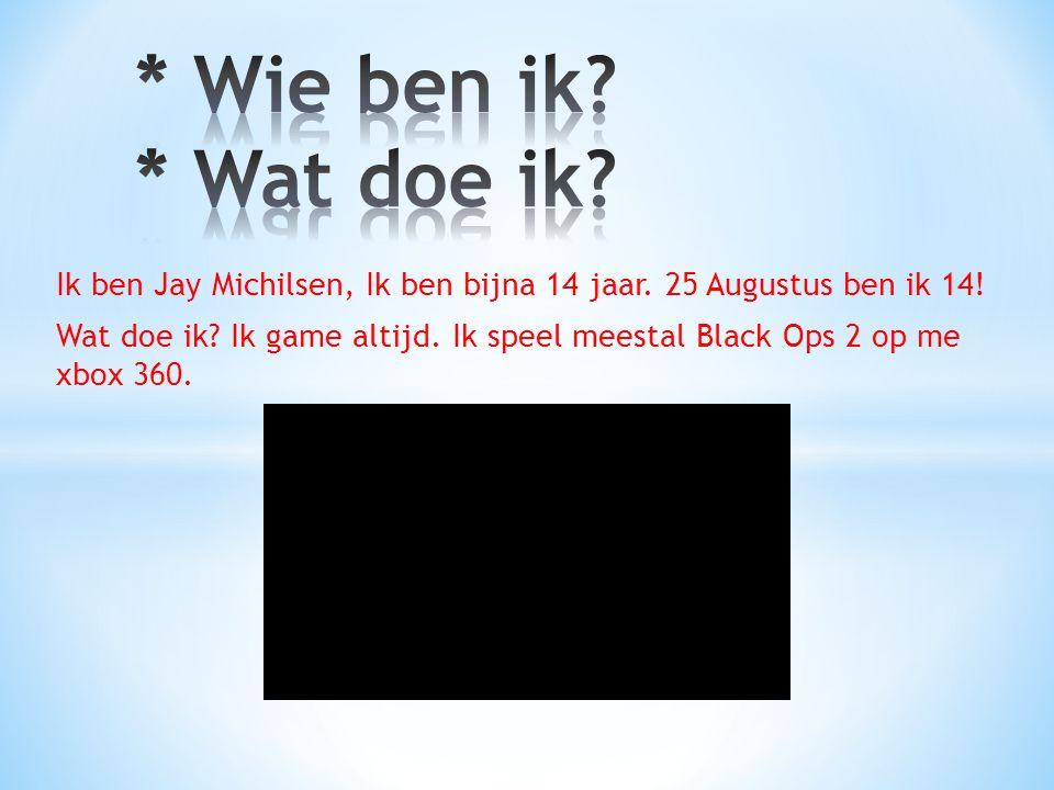 * Wie ben ik * Wat doe ik Ik ben Jay Michilsen, Ik ben bijna 14 jaar. 25 Augustus ben ik 14!