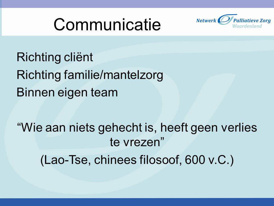 Communicatie Richting cliënt Richting familie/mantelzorg