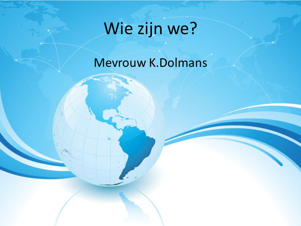 Wie zijn we Mevrouw K.Dolmans